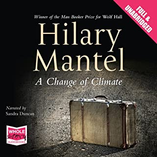 A Change of Climate                   By:                                                                                                                                 Hilary Mantel                               Narrated by:                                                                                                                                 Sandra Duncan                      Length: 12 hrs and 9 mins     323 ratings     Overall 4.1
