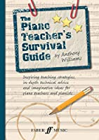 The Piano Teacher's Survival Guide: Inspiring Teaching Strategies, In-depth Technical Advice, and Imaginative Ideas for Piano Teachers and Pianists (Faber Edition)