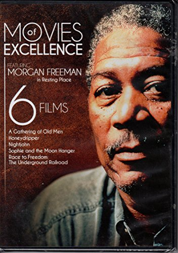 6 Movies of Excellence Featuring Morgan Freeman in Resting Place; Honey Dripper; Race To Freedom, Underground Railroad; Sophie & the Moonhanger; Gathering of Old Men; Nightjohn