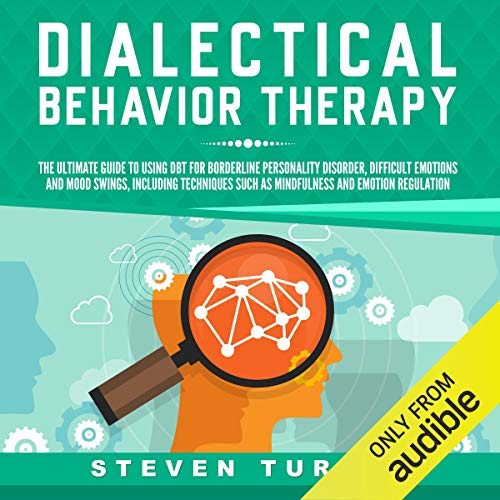 Page de couverture de Dialectical Behavior Therapy: The Ultimate Guide for Using DBT for Borderline Personality Disorder, Difficult Emotions and Mood Swings, Including Techniques such as Mindfulness and Emotion Regulation
