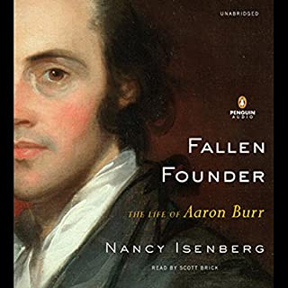 Fallen Founder     The Life of Aaron Burr              By:                                                                                                                                 Nancy Isenberg                               Narrated by:                                                                                                                                 Scott Brick                      Length: 19 hrs and 48 mins     210 ratings     Overall 4.1