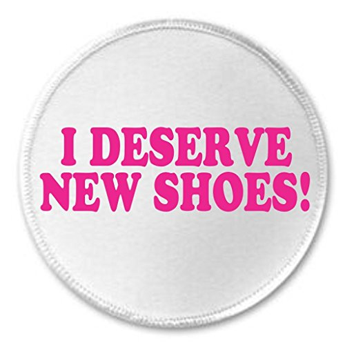A&T Designs I Deserve New Shoes ! 3' Sew On Patch