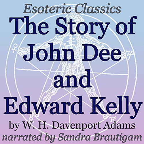 The Story of John Dee and Edward Kelly: Esoteric Classics audiobook cover art