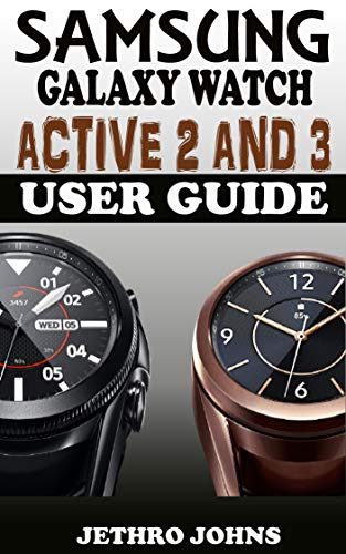 Samsung Galaxy Watch Active 2 And 3 User Guide: The Quick Practical Manual For Beginners And Seniors To Effectively Master And Operate The Samsung Galaxy ... 3 Like A Pro With Tips. (English Edition)