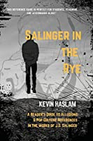 Salinger in the Rye: A Reader's Guide to Allusions & Pop Culture References in the Works of J.D. Salinger