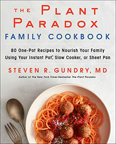 The Plant Paradox Family Cookbook: 80 One-Pot Recipes to Nourish Your Family Using Your Instant Pot, Slow Cooker, or Sheet Pan (The Plant Paradox, 5)