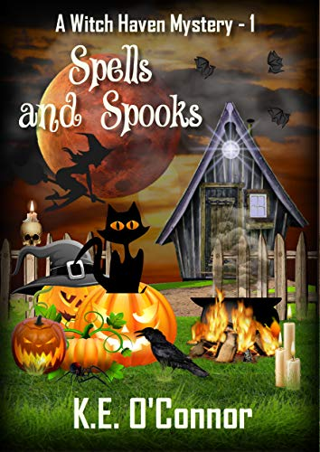 Spells and Spooks (Witch Haven Mystery - a fun cozy witch paranormal mystery series Book 1) by [K.E. O'Connor]