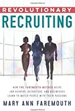 Revolutionary Recruiting: How The Faremouth Method Helps Job Seekers, Recruiters and Businesses Learn To Match People With Their Passions