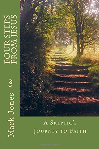 Four Steps from Jesus: A Skeptics Journey to Faith