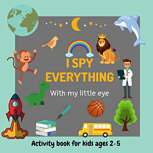 I Spy - Everything with my little eye: Activity book for kids, Toddler and Preschool 2-5 ages|A Fun Guessing Game|from A-Z