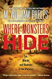 Where Monsters Hide: Sex, Murder, and Madness in the Midwest