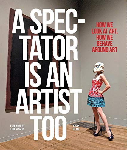 A Spectator is an Artist Too: How we Look at Art, How we Behave Around Art