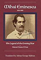 Mihai Eminescu: The Legend of the Evening Star: Selected Poems & Prose