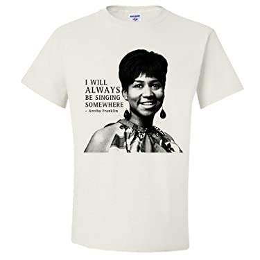 Aretha Franklin T-Shirt - Adult Unisex Shirt - I Will Always Be Singing Somewhere White
