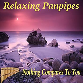 Relaxing Panpipes Nothing Compares To You