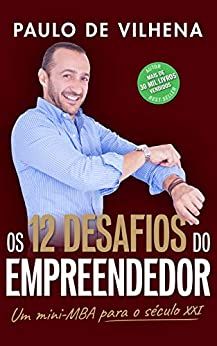 Os 12 Desafios do Empreendedor: Um Mini-MBA para o séc.XXI (Portuguese Edition) by [Paulo de Vilhena]