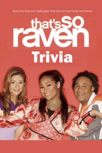 That's So Raven Trivia: Many Fun Facts and Challenging Trivia Quiz for Your Family and Friends: The Ultimate That's So Raven Quiz Game Book (English Edition)