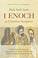 1 Enoch as Christian Scripture: A Study in the Reception and Appropriation of 1 Enoch in Jude and the Ethiopian Orthodox Tewahǝdo Canon