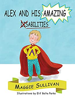 Alex And His Amazing Abilities by [Maggie Sullivan, Elif Balta Parks]