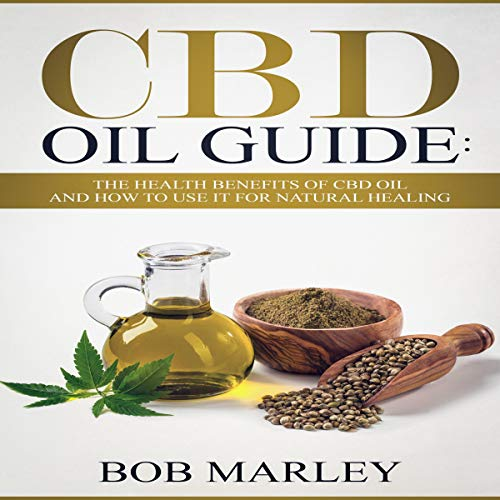 CBD Oil Guide: The Health Benefits of CBD Oil and How to Use It for Natural Healing audiobook cover art