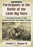 Participants in the Battle of the Little Big Horn: A Biographical Dictionary of Sioux, Cheyenne and United States Military Personnel, 2d ed.