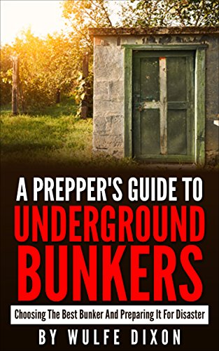 A Preppers Guide To Underground Bunkers: Choosing The Best Bunker And Preparing It For A Disaster(Urban Collapse, Prepper Survival Guide, Preppers Pantry) (English Edition)