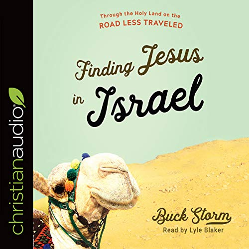 Finding Jesus in Israel     Through the Holy Land on the Road Less Traveled              By:                                                                                                                                 Buck Storm                               Narrated by:                                                                                                                                 Lyle Blaker                      Length: 6 hrs and 35 mins     8 ratings     Overall 4.9