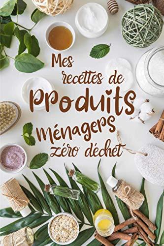 Mes recettes de produits ménagers zéro déchet: Mes recettes DIY de produits ménagers naturels | Cahier pour noter vos recettes bios fait maison | ... à remplir pour les femmes | Format 6*9 pouces