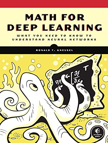 Math for Deep Learning: What You Need to Know to Understand Neural Networks Front Cover
