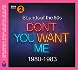 Sounds Of The 80S: Don'T You Want Me (1980-1983)...