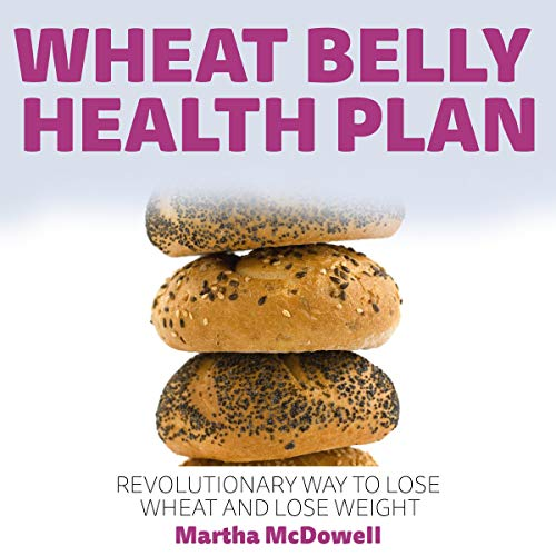 Wheat Belly Health Plan: Revolutionary Way to Lose Wheat and Lose Weight      Weight Loss Diet, Book 5              By:                                                                                                                                 Martha McDowell                               Narrated by:                                                                                                                                 Gretchen Johnson                      Length: 1 hr and 28 mins     Not rated yet     Overall 0.0