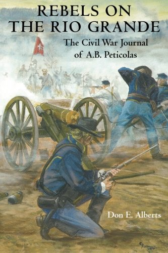 Rebels on the Rio Grande: The Civil War Journal of A.B. Peticolas