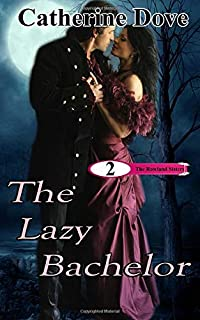 The Rowland Sisters, Book 2: The Lazy Bachelor