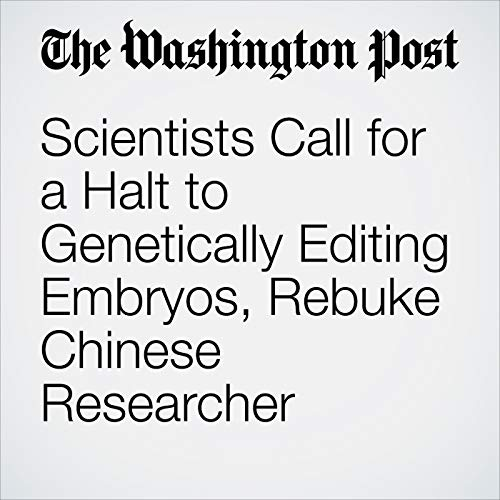 Scientists Call for a Halt to Genetically Editing Embryos, Rebuke Chinese Researcher audiobook cover art