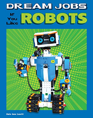 Dream Jobs If You Like Robots (Dream Jobs for Future You)