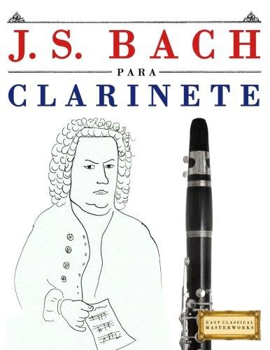 J. S. Bach para Clarinete: 10 Piezas Fáciles para Clarinete Libro para Principiantes
