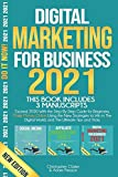 DIGITAL MARKETING FOR BUSINESS 2021: Exceed 2020 With the Step-By-Step Guide for Beginners, Make...