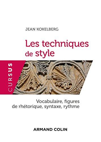 Les techniques de style - Vocabulaire, figures de rhétorique, syntaxe, rythme: Vocabulaire, figures de rhétorique, syntaxe, rythme