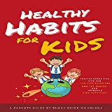 Healthy Habits for Kids: Positive Parenting Tips for Fun Kids Exercises, Healthy Snacks and Improved Kids Nutrition