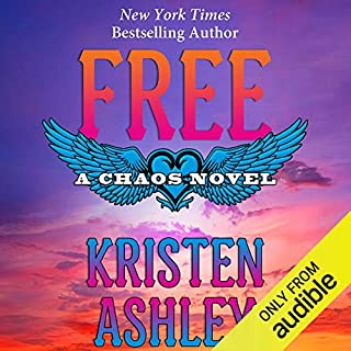 Free                   Written by:                                                                                                                                 Kristen Ashley                               Narrated by:                                                                                                                                 Kate Russell                      Length: 17 hrs and 39 mins     13 ratings     Overall 4.8