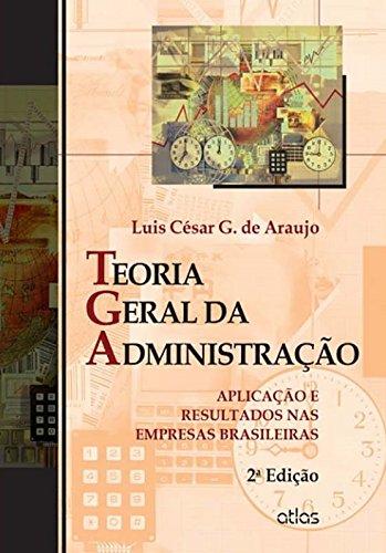 Teoria Geral Da Administração: Aplicação E Resultados Nas Empresas Brasileiras