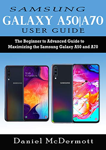 Samsung Galaxy A50|A70 User Guide: The Beginner to Advanced Guide to Maximizing the Samsung Galaxy A50 and A70 (English Edition)