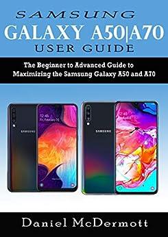Samsung Galaxy A50|A70 User Guide: The Beginner to Advanced Guide to Maximizing the Samsung Galaxy A50 and A70 (English Edition) por [Daniel McDermott]