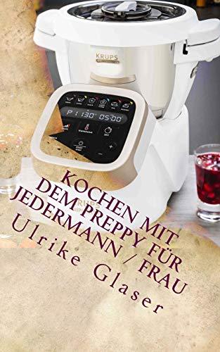 Kochen mit dem Preppy für JederMann / Frau: Kochbuch für den Krups Prep & Cook