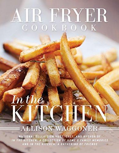 Air Fryer Cookbook: In the Kitchen