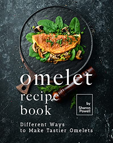 Omelet Recipe Book: Different Ways to Make Tastier Omelets (English Edition)