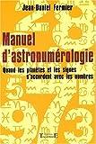 Manuel d'astronumérologie - Quand les planètes et les signes s'accordent avec les nombres de Jean-Daniel Fermier (16 juin 2003) Broché - 16/06/2003