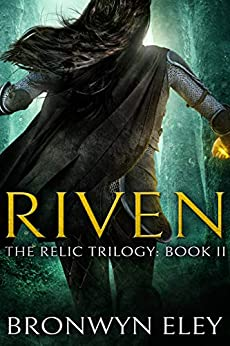 Riven: The Relic Trilogy: Book II by [Bronwyn Eley]