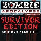 Zombie Apocalypse - Survivor Edition: 101 Horror Sound Effects