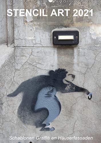 STENCIL ART 2021 - Schablonen Graffiti an Häuserfassaden/Planer (Wandkalender 2021 DIN A2 hoch)